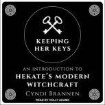 Keeping Her Keys An Introduction To Hekate's Modern Witchcraft, Cyndi Brannen