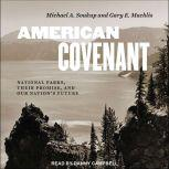 American Covenant National Parks, Their Promise, and Our Nation's Future, Gary E. Machlis
