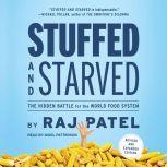 Stuffed and Starved The Hidden Battle for the World Food System, Raj Patel