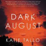 Dark August A Novel, Katie Tallo