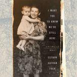 I Want You to Know We're Still Here A Post-Holocaust Memoir, Esther Safran Foer