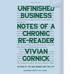 Unfinished Business Notes of a Chronic Re-reader, Vivian Gornick