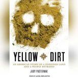 Yellow Dirt An American Story of a Poisoned Land and a People Betrayed, Judy Pasternak