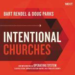 Intentional Churches How Implementing an Operating System Clarifies Vision, Improves Decision-Making, and Stimulates Growth, Doug Parks