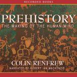 Prehistory Making of the Human Mind, Colin Renfrew