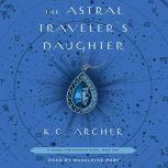 The Astral Traveler's Daughter Book Two, K.C. Archer
