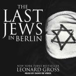 The Last Jews in Berlin, Leonard Gross