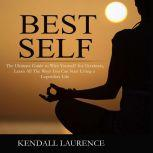 Best Self: The Ultimate Guide to Wire Yourself for Greatness, Learn All The Ways You Can Start Living a Legendary Life, Kendall Laurence