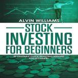 Stock Investing for Beginners: 30 Valuable Stock Investing Lessons for Beginners, Alvin Williams