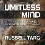 Limitless Mind A Guide to Remote Viewing and Transformation of Consciousness, Russell Targ