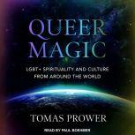 Queer Magic LGBT+ Spirituality and Culture from Around the World, Tomas Prower