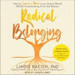 Radical Belonging How to Survive and Thrive in an Unjust World (While Transforming it for the Better), Lindo Bacon