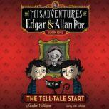 The Tell-Tale Start The Misadventures of Edgar & Allan Poe, Book One, Gordon McAlpine