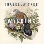 Wilding The Return of Nature to a British Farm, Isabella Tree