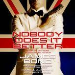 Nobody Does it Better The Complete, Uncensored, Unauthorized Oral History of James Bond, Edward Gross