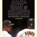 Game of Shadows Barry Bonds, BALCO, and the Steroids Scandal That Rocked Professional Sports, Mark Fainaru-Wada