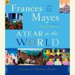 A Year in the World Journeys of A Passionate Traveller, Frances Mayes