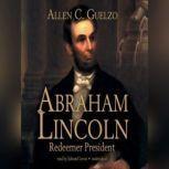 Abraham Lincoln Redeemer President, Allen C. Guelzo