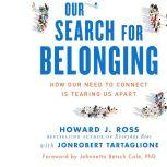 Our Search for Belonging How Our Need to Connect Is Tearing Us Apart, Howard J. Ross