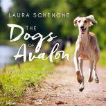 The Dogs of Avalon The Race to Save Animals in Peril, Laura Schenone