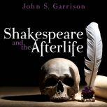Shakespeare and the Afterlife, John S. Garrison