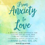 From Anxiety to Love A Radical New Approach for Letting Go of Fear and Finding Lasting Peace, EdS Zupko