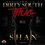 Addicted to a Dirty South Thug, Shan