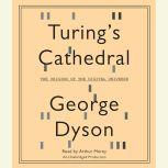 Turing's Cathedral The Origins of the Digital Universe, George Dyson