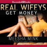 Real Wifeys Get Money, An Urban Tale, Meesha Mink