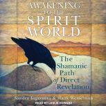 Awakening to the Spirit World The Shamanic Path of Direct Revelation, Sandra Ingerman