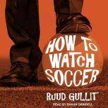 How to Watch Soccer, Ruud Gullit