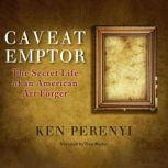 Caveat Emptor The Secret Life of an American Art Forger, Ken Perenyi