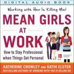 Mean Girls at Work: How to Stay Professional When Things Get Personal, Katherine Crowley