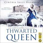 Thwarted Queen The entire saga of the Yorks, Lancasters and Nevilles, whose family feud inspired Game of Thrones., Cynthia Sally Haggard
