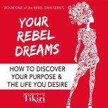 Your Rebel Dreams Discover your purpose and passions to power up your life., Tikiri Herath