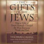 The Gifts Of The Jews How A Tribe of Desert Nomads Changed the Way Everyone Thinks and Feels, Thomas Cahill