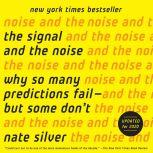 The Signal and the Noise Why So Many Predictions Fail-but Some Don't, Nate Silver