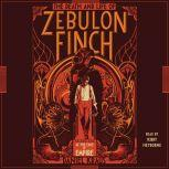 The Death and Life of Zebulon Finch, Volume 1 At the Edge of Empire, Daniel Kraus