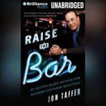 Raise the Bar An Action-Based Method for Maximum Customer Reactions, Jon Taffer