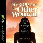 How God Used 'The Other Woman' Saving Your Marriage After Infidelity, Tina Konkin