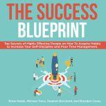 The Success Blueprint: Top Secrets of Highly Effective People on How to Acquire Habits to Increase Your Self-Discipline and Poor Time Management., Stephen Burchard