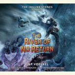 The Jaguar Stones, Book Three: The River of No Return, Jon Voelkel