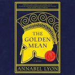 The Golden Mean, Annabel Lyon