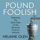Pound Foolish Exposing the Dark Side of the Personal Finance Industry, Helaine Olen