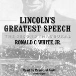 Lincolns Greatest Speech The Second Inaugural, Ronald C. White, Jr.