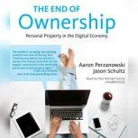 The End of Ownership Personal Property in the Digital Economy, Aaron Perzanowski; Jason Schultz