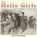 The Hello Girls America's First Women Soldiers, Elizabeth Cobbs