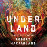 Underland A Deep Time Journey, Robert Macfarlane