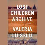 Lost Children Archive A novel, Valeria Luiselli