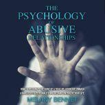 The Psychology of Abusive Relationships How to Recognize the Signs of a Toxic Relationship, Unmask a Narcissistic Personality, and Regain Control of your Life!, Melany Bennet